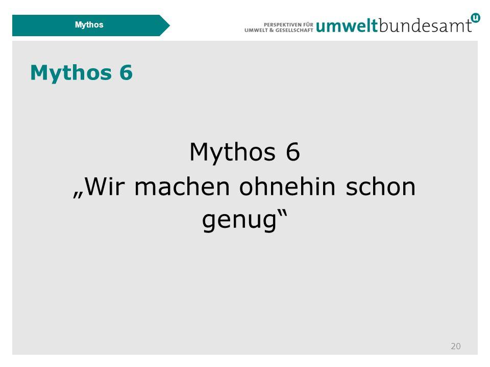 """Mythos 6 20 Mythos Mythos 6 """"Wir machen ohnehin schon genug"""