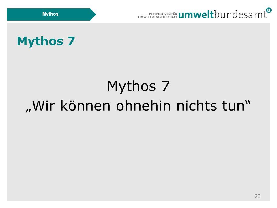 """Mythos 7 23 Mythos Mythos 7 """"Wir können ohnehin nichts tun"""