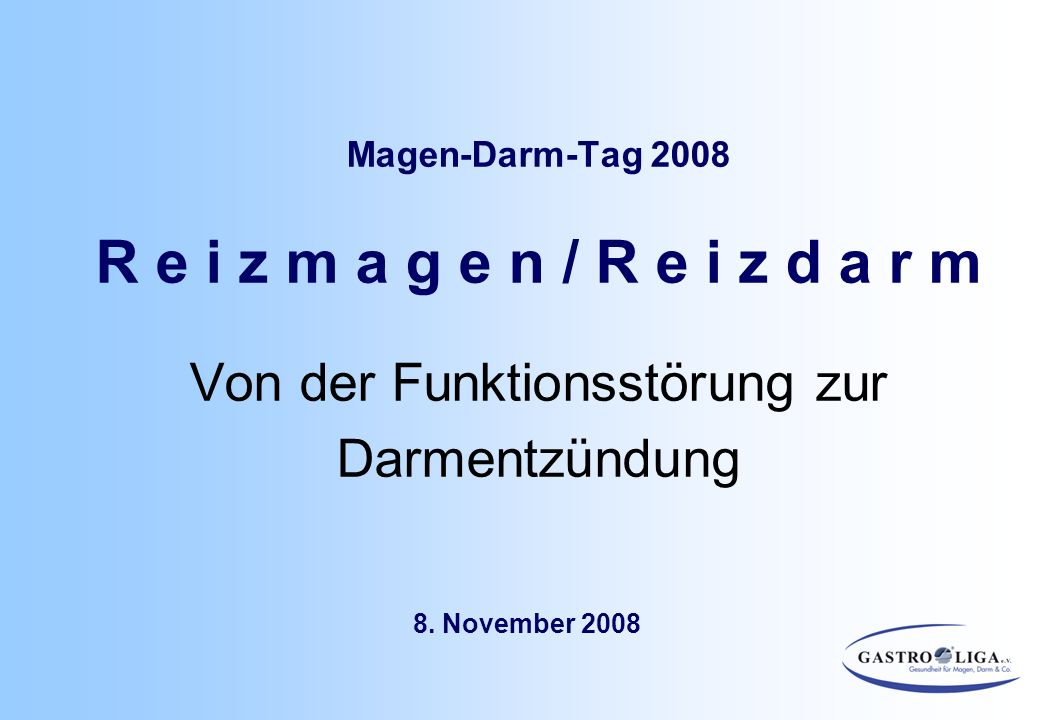 Magen-Darm-Tag 2008 R e i z m a g e n / R e i z d a r m Von der Funktionsstörung zur Darmentzündung 8. November 2008