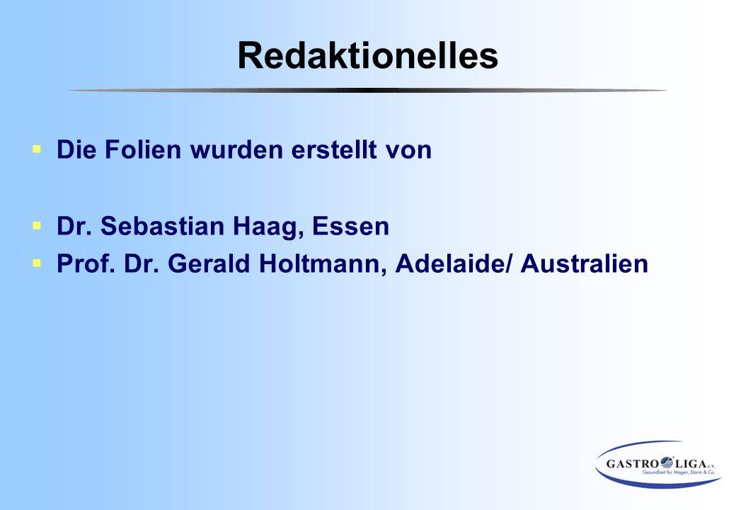 Redaktionelles  Die Folien wurden erstellt von  Dr. Sebastian Haag, Essen  Prof. Dr. Gerald Holtmann, Adelaide/ Australien