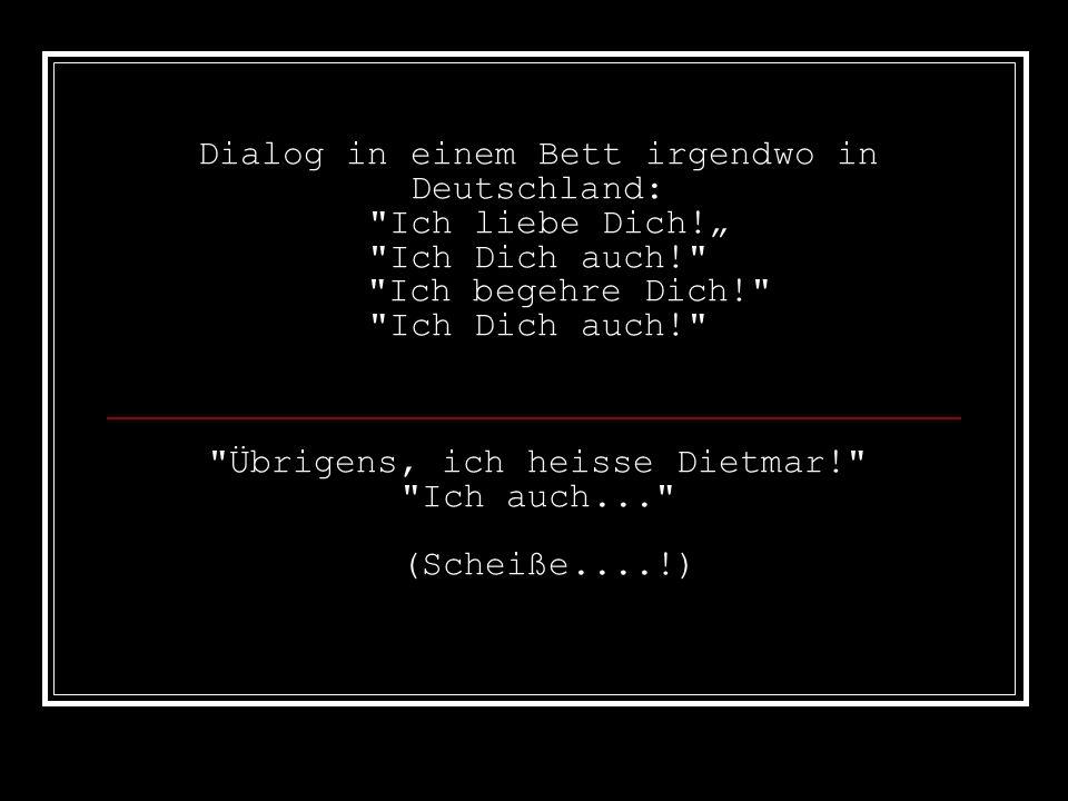 Dialog in einem Bett irgendwo in Deutschland: