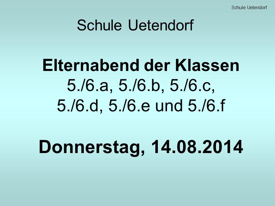 Schule Uetendorf Elternabend der Klassen 5./6.a, 5./6.b, 5./6.c, 5./6.d, 5./6.e und 5./6.f Donnerstag, 14.08.2014
