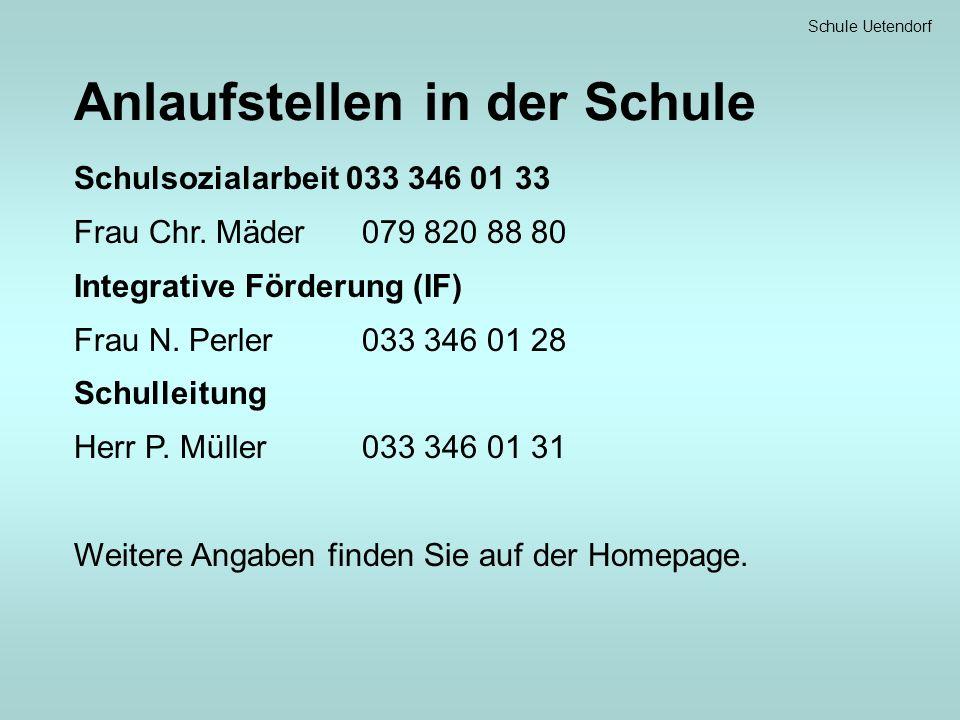 Schule Uetendorf Anlaufstellen in der Schule Schulsozialarbeit 033 346 01 33 Frau Chr. Mäder 079 820 88 80 Integrative Förderung (IF) Frau N. Perler03