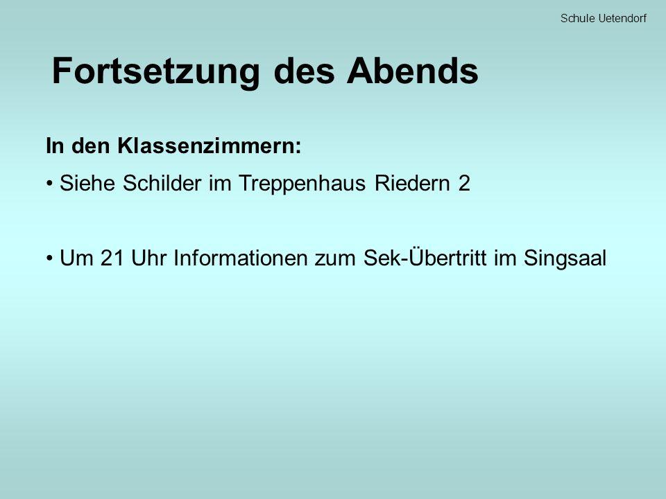 Schule Uetendorf Fortsetzung des Abends In den Klassenzimmern: Siehe Schilder im Treppenhaus Riedern 2 Um 21 Uhr Informationen zum Sek-Übertritt im Singsaal