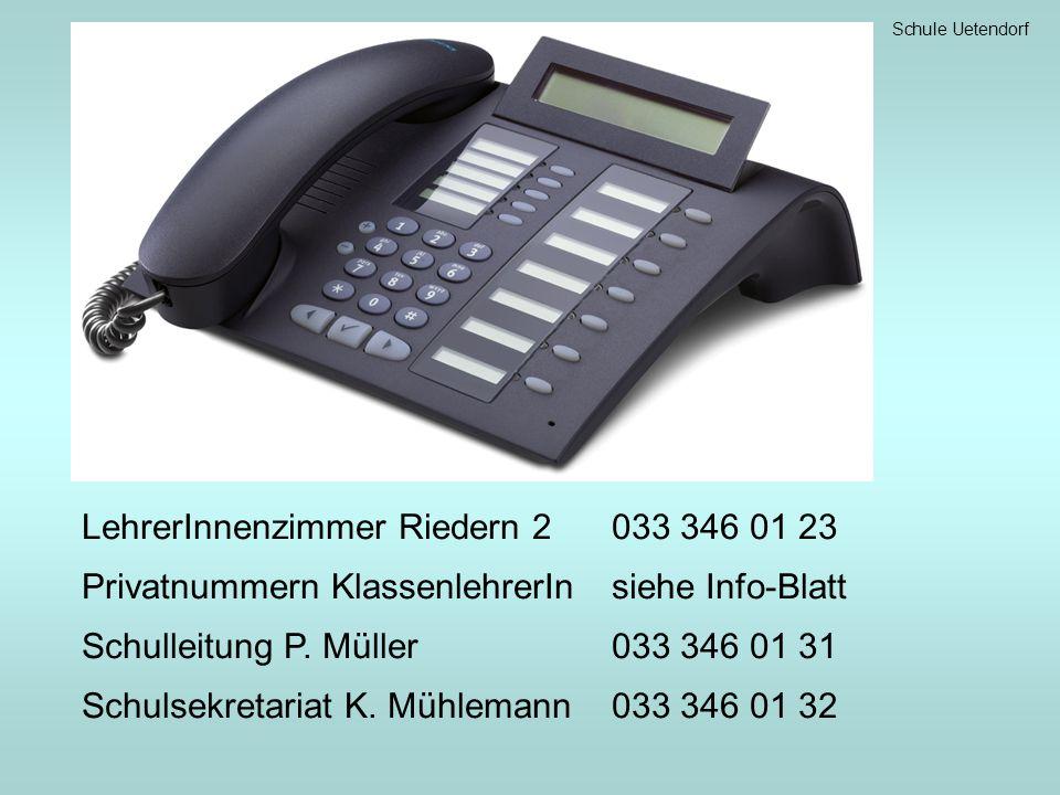 Schule Uetendorf LehrerInnenzimmer Riedern 2033 346 01 23 Privatnummern KlassenlehrerInsiehe Info-Blatt Schulleitung P. Müller033 346 01 31 Schulsekre