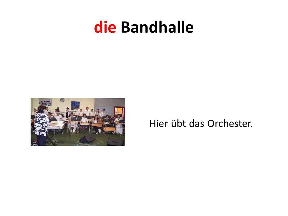 die Bandhalle Hier übt das Orchester.