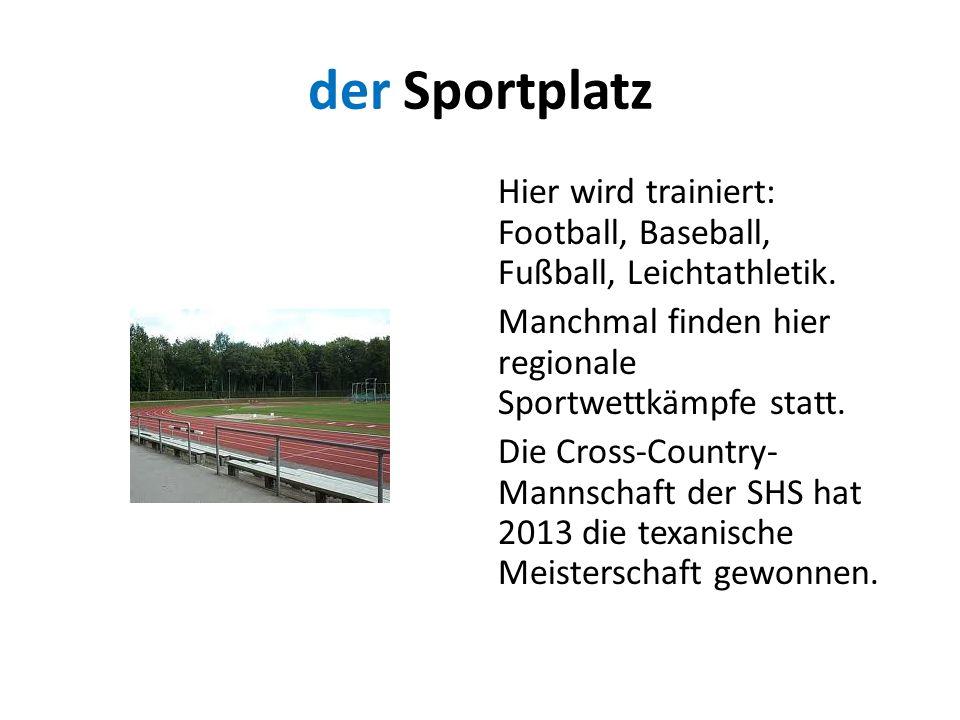 der Sportplatz Hier wird trainiert: Football, Baseball, Fußball, Leichtathletik. Manchmal finden hier regionale Sportwettkämpfe statt. Die Cross-Count