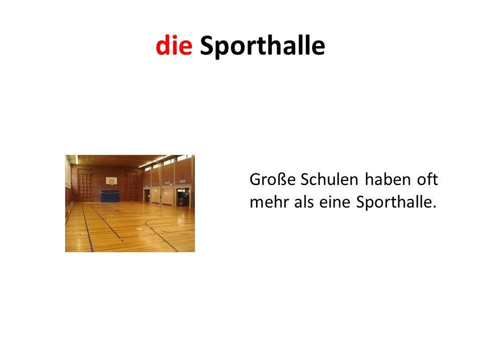die Sporthalle Große Schulen haben oft mehr als eine Sporthalle.