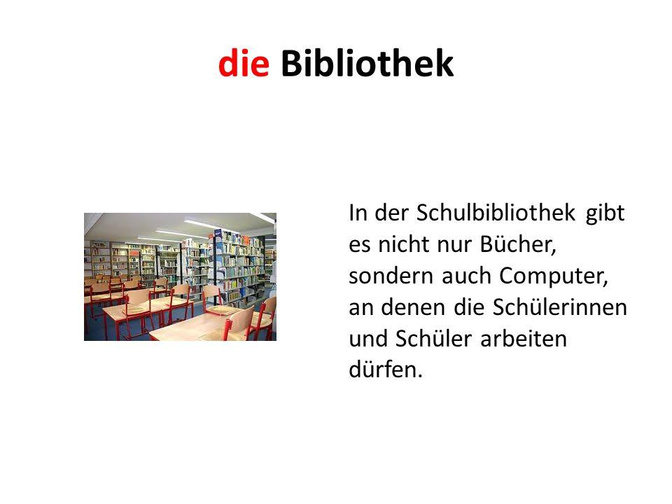 die Bibliothek In der Schulbibliothek gibt es nicht nur Bücher, sondern auch Computer, an denen die Schülerinnen und Schüler arbeiten dürfen.