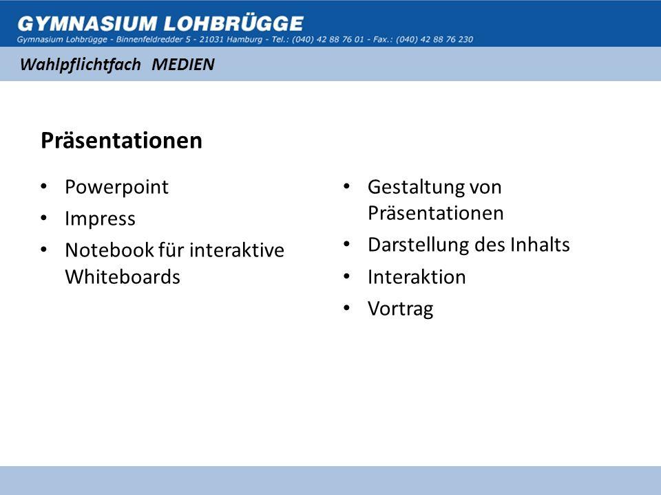 Wahlpflichtfach MEDIEN Präsentationen Powerpoint Impress Notebook für interaktive Whiteboards Gestaltung von Präsentationen Darstellung des Inhalts Interaktion Vortrag