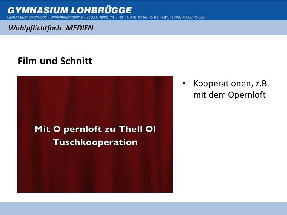 Wahlpflichtfach MEDIEN Film und Schnitt Kooperationen, z.B. mit dem Opernloft