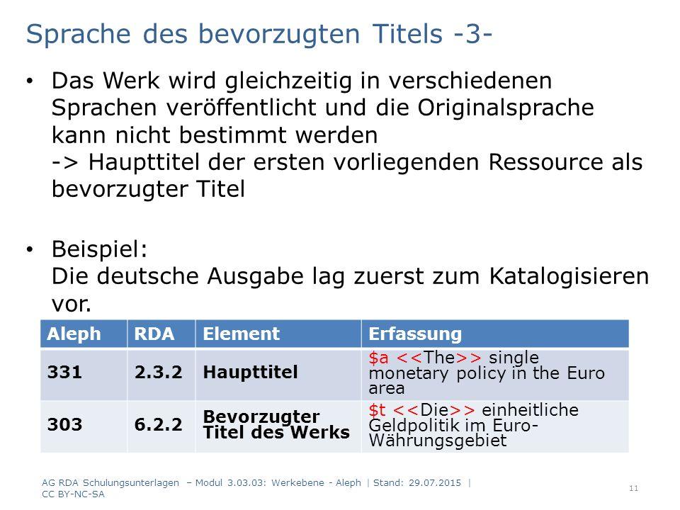 Sprache des bevorzugten Titels -3- Das Werk wird gleichzeitig in verschiedenen Sprachen veröffentlicht und die Originalsprache kann nicht bestimmt werden -> Haupttitel der ersten vorliegenden Ressource als bevorzugter Titel Beispiel: Die deutsche Ausgabe lag zuerst zum Katalogisieren vor.