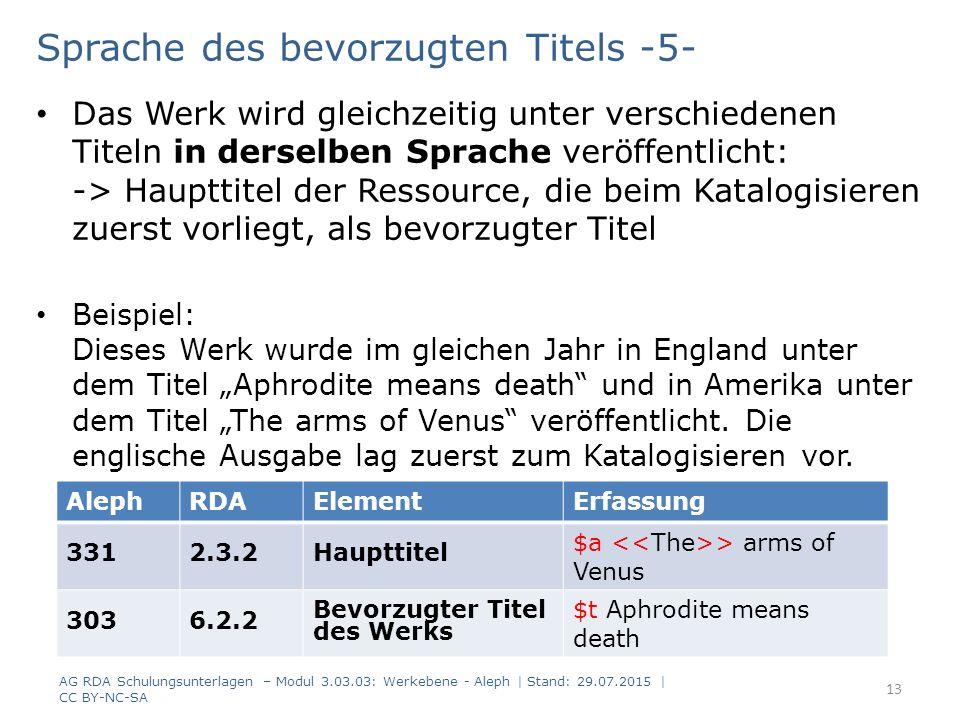 """Sprache des bevorzugten Titels -5- Das Werk wird gleichzeitig unter verschiedenen Titeln in derselben Sprache veröffentlicht: -> Haupttitel der Ressource, die beim Katalogisieren zuerst vorliegt, als bevorzugter Titel Beispiel: Dieses Werk wurde im gleichen Jahr in England unter dem Titel """"Aphrodite means death und in Amerika unter dem Titel """"The arms of Venus veröffentlicht."""