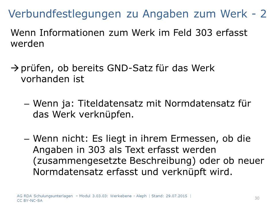 Verbundfestlegungen zu Angaben zum Werk - 2 Wenn Informationen zum Werk im Feld 303 erfasst werden  prüfen, ob bereits GND-Satz für das Werk vorhanden ist – Wenn ja: Titeldatensatz mit Normdatensatz für das Werk verknüpfen.