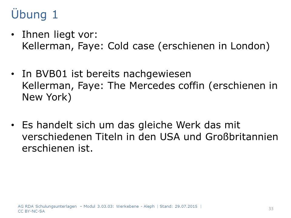 Übung 1 Ihnen liegt vor: Kellerman, Faye: Cold case (erschienen in London) In BVB01 ist bereits nachgewiesen Kellerman, Faye: The Mercedes coffin (erschienen in New York) Es handelt sich um das gleiche Werk das mit verschiedenen Titeln in den USA und Großbritannien erschienen ist.