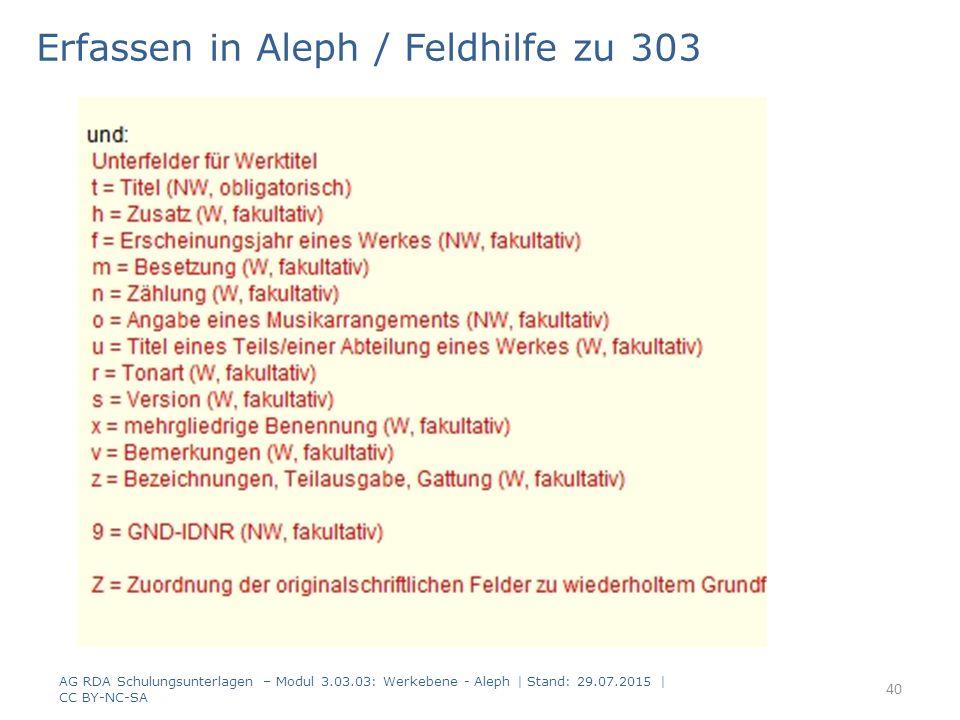 Erfassen in Aleph / Feldhilfe zu 303 AG RDA Schulungsunterlagen – Modul 3.03.03: Werkebene - Aleph | Stand: 29.07.2015 | CC BY-NC-SA 40