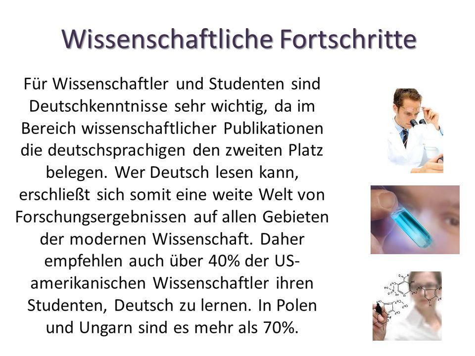 Wissenschaftliche Fortschritte Für Wissenschaftler und Studenten sind Deutschkenntnisse sehr wichtig, da im Bereich wissenschaftlicher Publikationen die deutschsprachigen den zweiten Platz belegen.