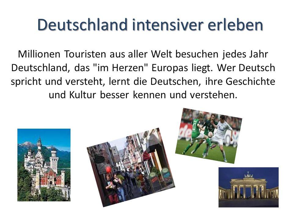 Deutschland intensiver erleben Millionen Touristen aus aller Welt besuchen jedes Jahr Deutschland, das im Herzen Europas liegt.