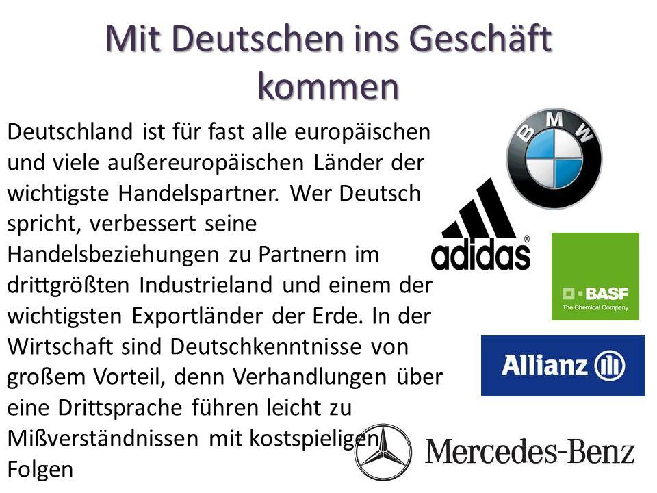 Mit Deutschen ins Geschäft kommen Deutschland ist für fast alle europäischen und viele außereuropäischen Länder der wichtigste Handelspartner.