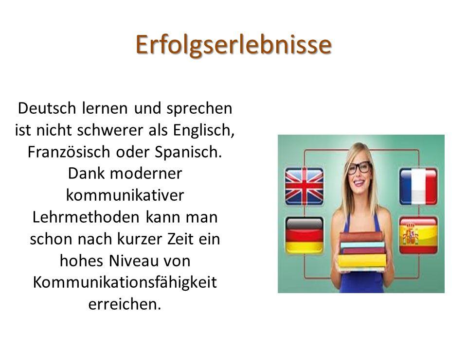 Erfolgserlebnisse Deutsch lernen und sprechen ist nicht schwerer als Englisch, Französisch oder Spanisch.