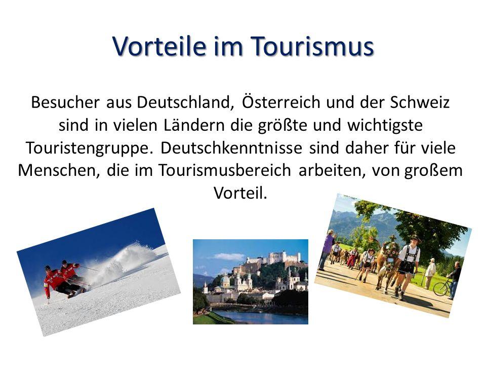 Vorteile im Tourismus Besucher aus Deutschland, Österreich und der Schweiz sind in vielen Ländern die größte und wichtigste Touristengruppe.