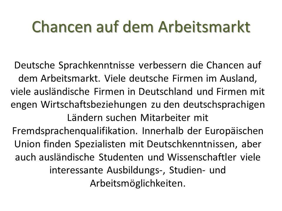 Chancen auf dem Arbeitsmarkt Deutsche Sprachkenntnisse verbessern die Chancen auf dem Arbeitsmarkt.
