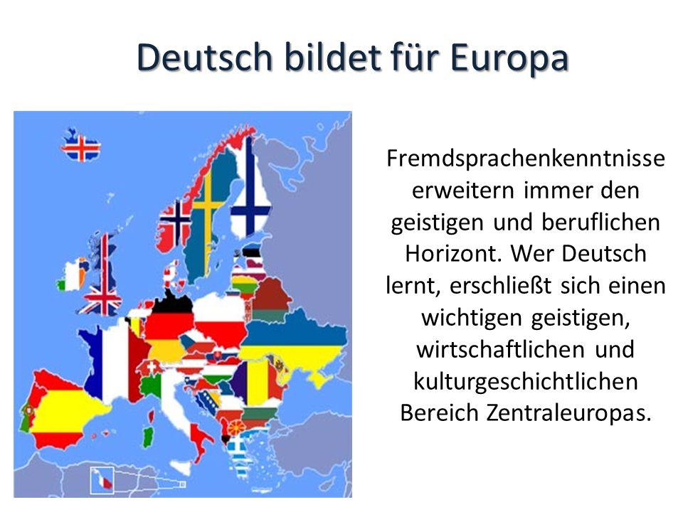Deutsch bildet für Europa Fremdsprachenkenntnisse erweitern immer den geistigen und beruflichen Horizont.