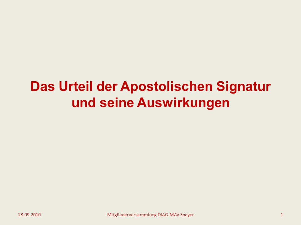 Das Urteil der Apostolischen Signatur und seine Auswirkungen 23.09.20101Mitgliederversammlung DiAG-MAV Speyer