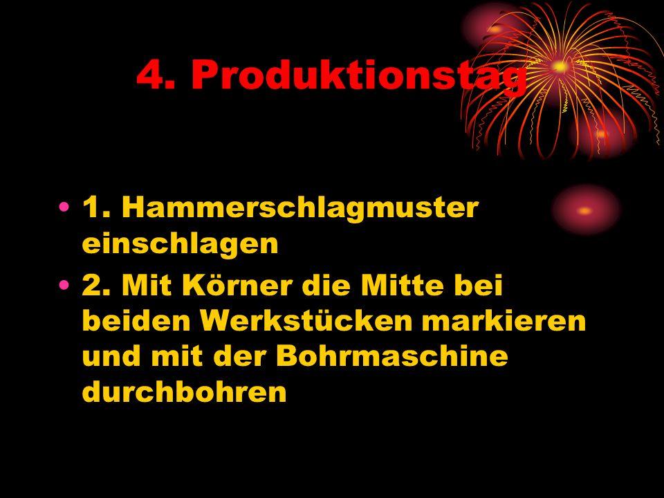 4. Produktionstag 1. Hammerschlagmuster einschlagen 2.