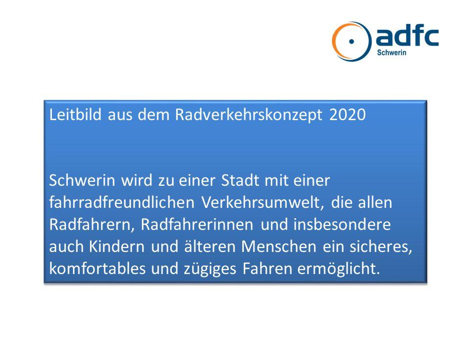 Leitbild aus dem Radverkehrskonzept 2020 Schwerin wird zu einer Stadt mit einer fahrradfreundlichen Verkehrsumwelt, die allen Radfahrern, Radfahrerinn