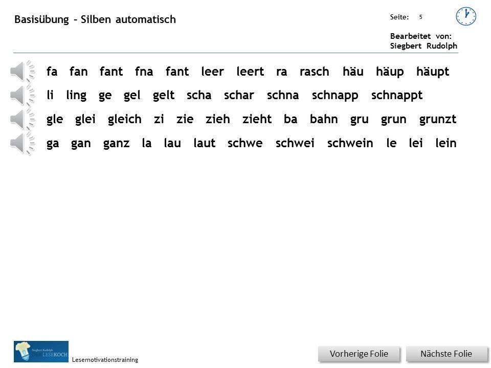 Übungsart: Seite: Bearbeitet von: Siegbert Rudolph Lesemotivationstraining 4 Basisübung – Silben auf Klick Nächste Folie Vorherige Folie fafanfantfnaf