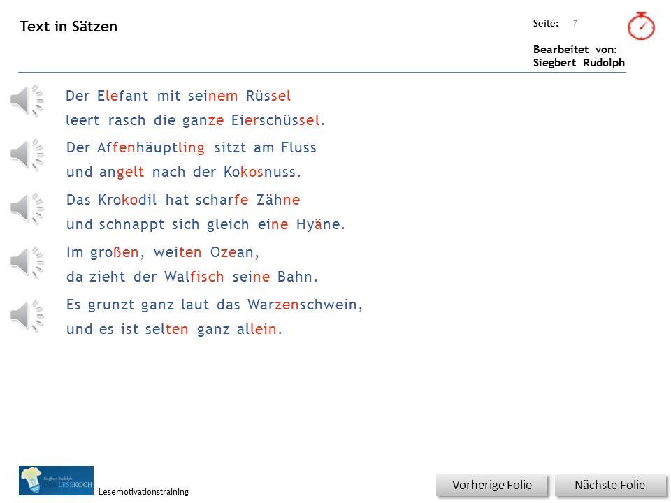 Übungsart: Seite: Bearbeitet von: Siegbert Rudolph Lesemotivationstraining 6 Text in Silben Nächste Folie Vorherige Folie DerElefantmitseinemRüssel leertraschdieganzeEierschüssel.