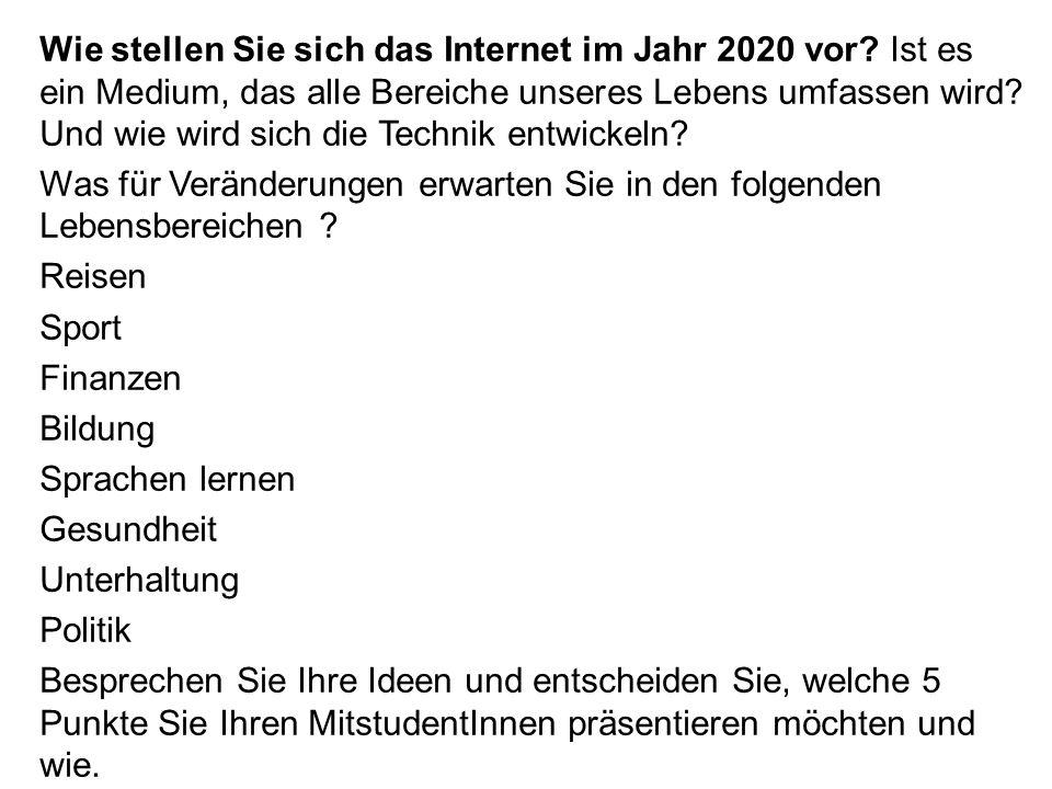 Wie stellen Sie sich das Internet im Jahr 2020 vor.