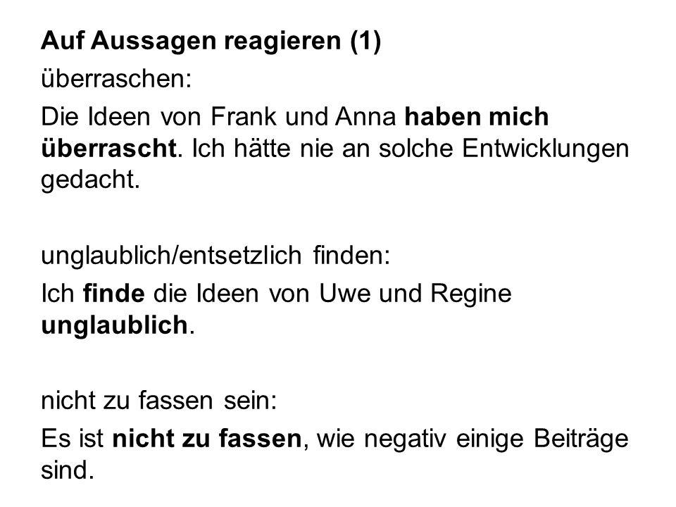 Auf Aussagen reagieren (1) überraschen: Die Ideen von Frank und Anna haben mich überrascht.