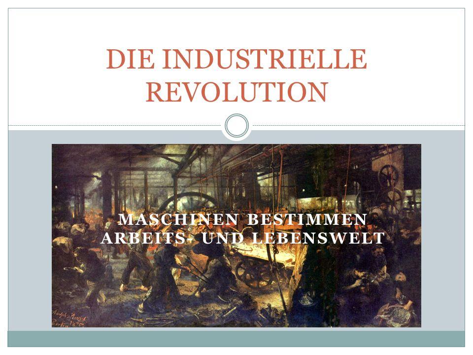 MASCHINEN BESTIMMEN ARBEITS- UND LEBENSWELT DIE INDUSTRIELLE REVOLUTION