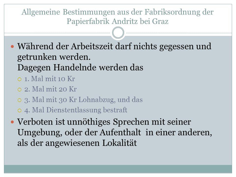 Allgemeine Bestimmungen aus der Fabriksordnung der Papierfabrik Andritz bei Graz Während der Arbeitszeit darf nichts gegessen und getrunken werden.