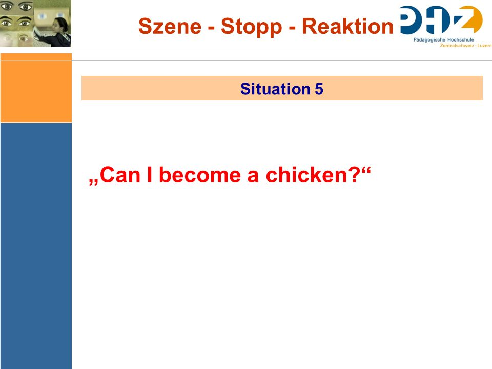 "Szene - Stopp - Reaktion Situation 5 ""Can I become a chicken?"""