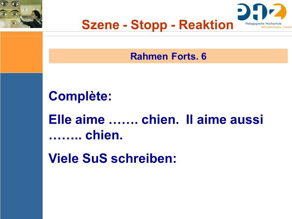 Szene - Stopp - Reaktion Rahmen Forts. 6 Complète: Elle aime …….