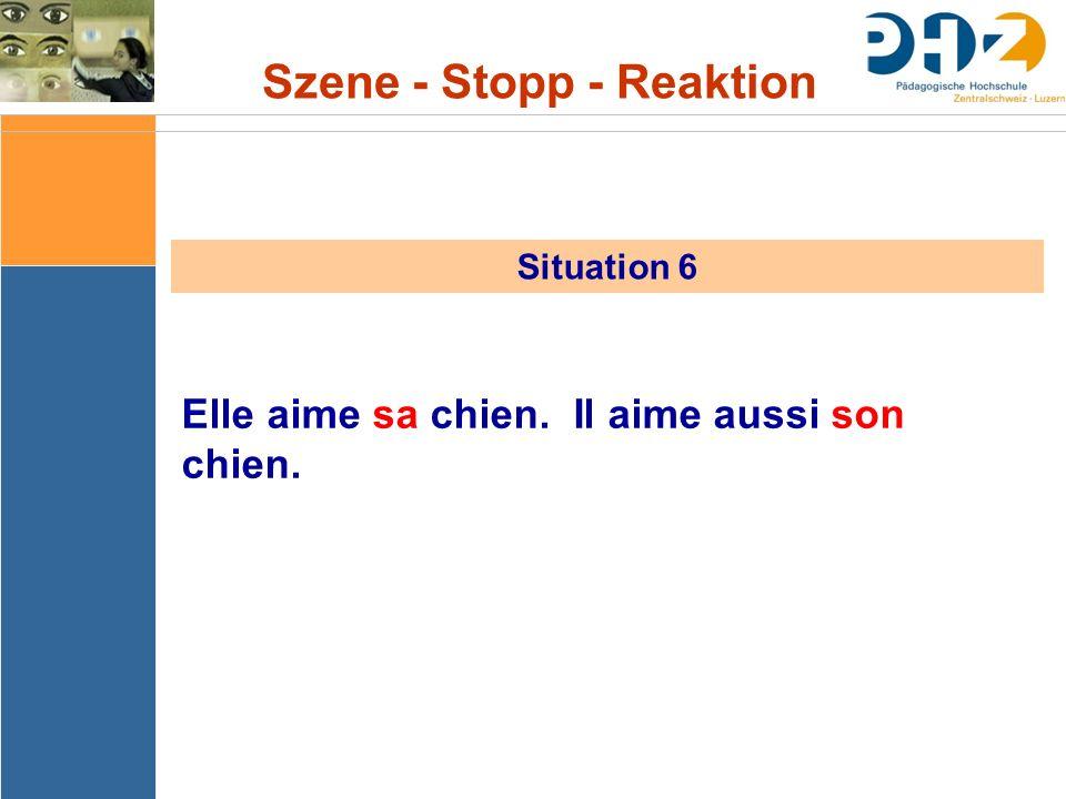 Szene - Stopp - Reaktion Situation 6 Elle aime sa chien. Il aime aussi son chien.