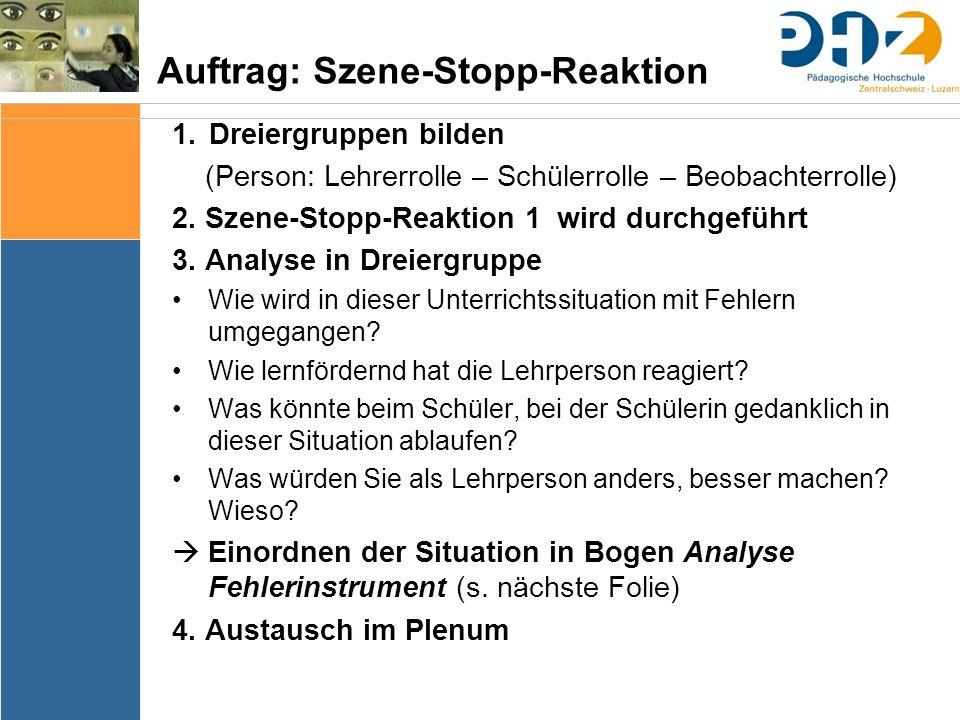 Auftrag: Szene-Stopp-Reaktion 1.Dreiergruppen bilden (Person: Lehrerrolle – Schülerrolle – Beobachterrolle) 2. Szene-Stopp-Reaktion 1 wird durchgeführ