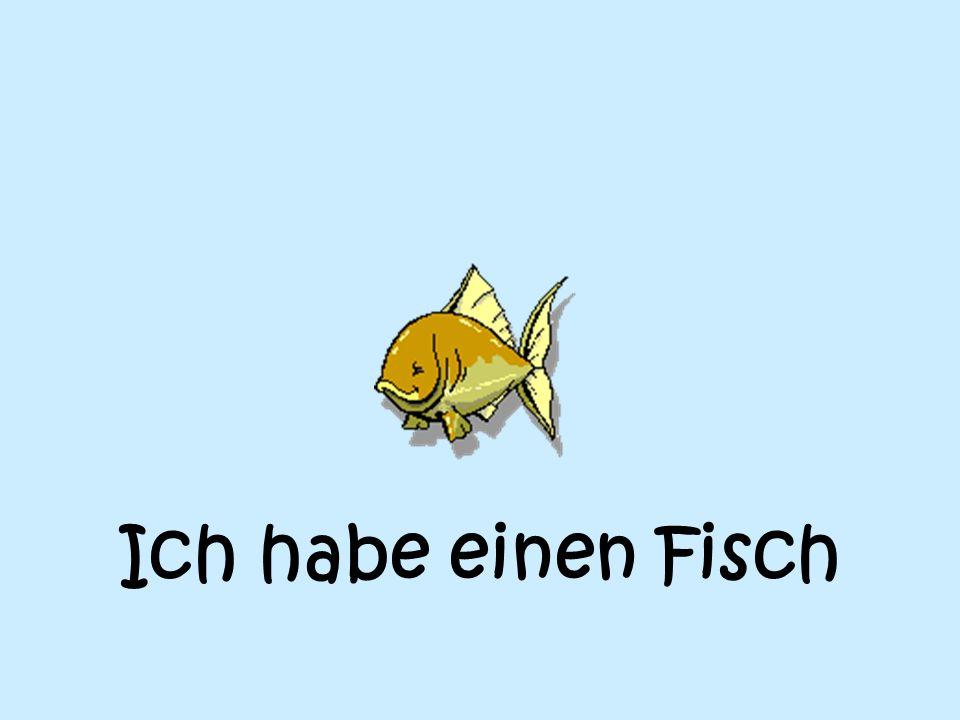 Ich habe einen Fisch
