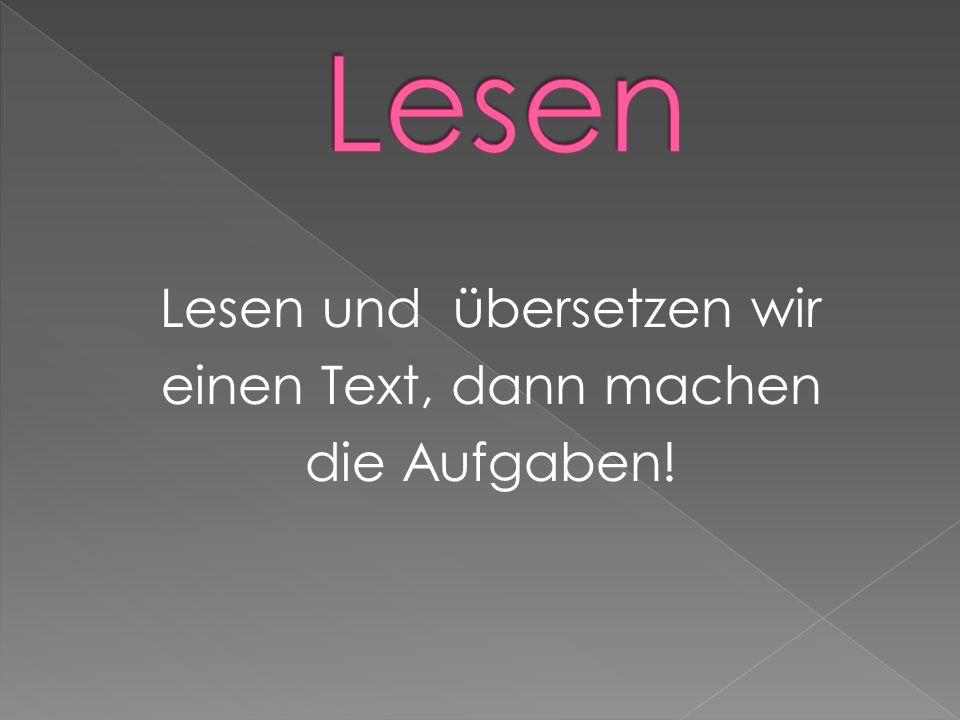 Lesen und übersetzen wir einen Text, dann machen die Aufgaben!