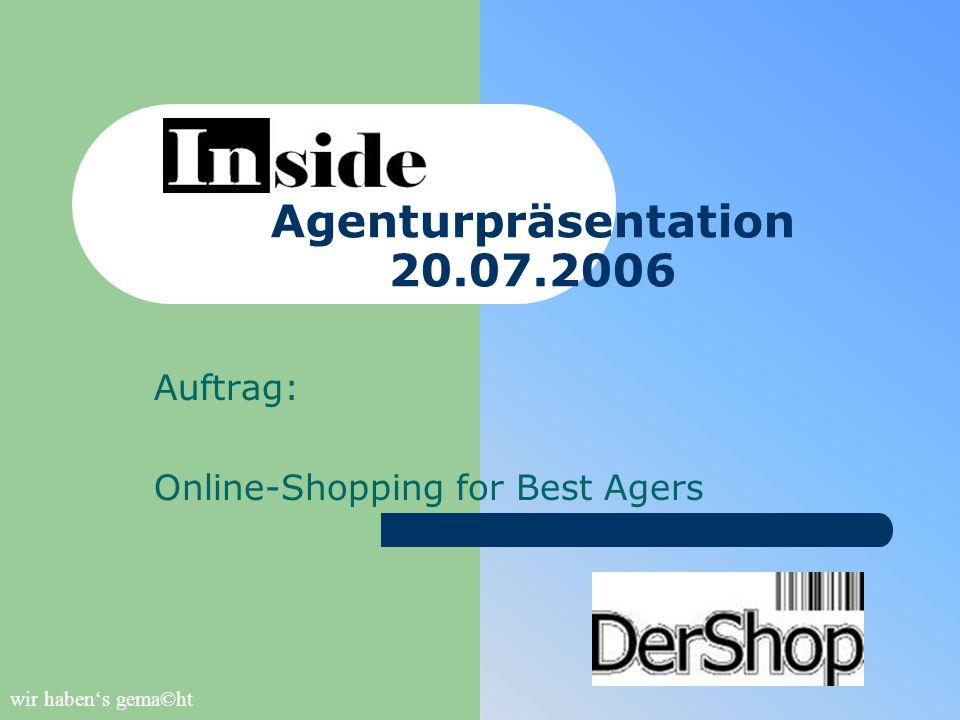 Agenturpräsentation 20.07.2006 Auftrag: Online-Shopping for Best Agers wir haben's gema©ht