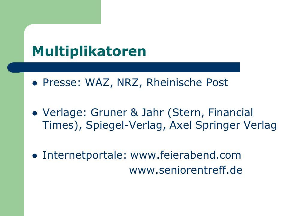 Multiplikatoren Presse: WAZ, NRZ, Rheinische Post Verlage: Gruner & Jahr (Stern, Financial Times), Spiegel-Verlag, Axel Springer Verlag Internetportale: www.feierabend.com www.seniorentreff.de