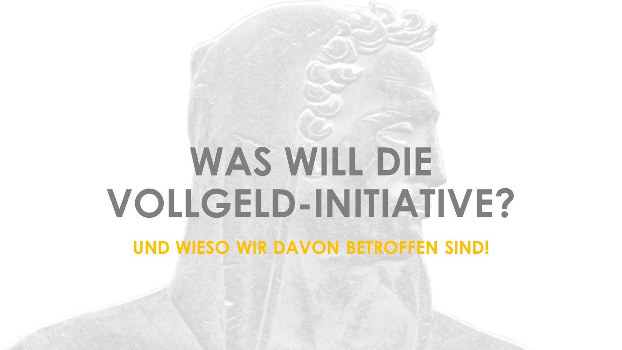 WAS WILL DIE VOLLGELD-INITIATIVE UND WIESO WIR DAVON BETROFFEN SIND!