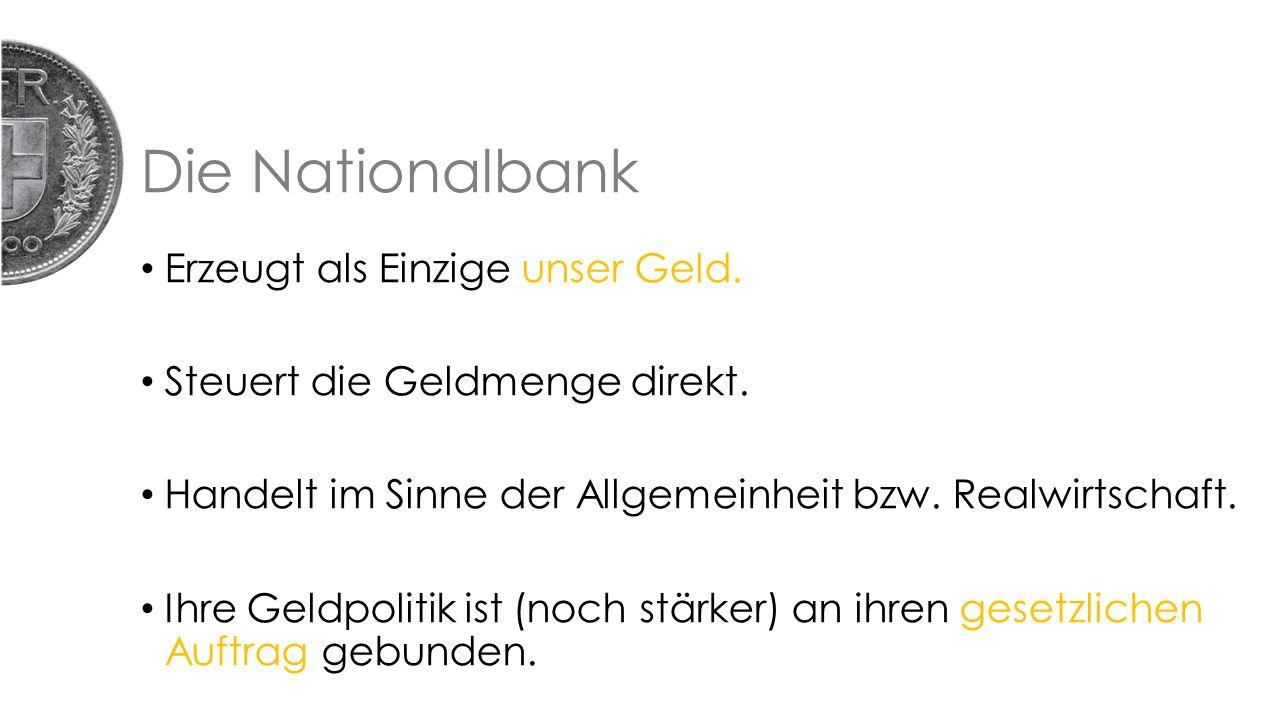 Die Nationalbank Erzeugt als Einzige unser Geld. Steuert die Geldmenge direkt.