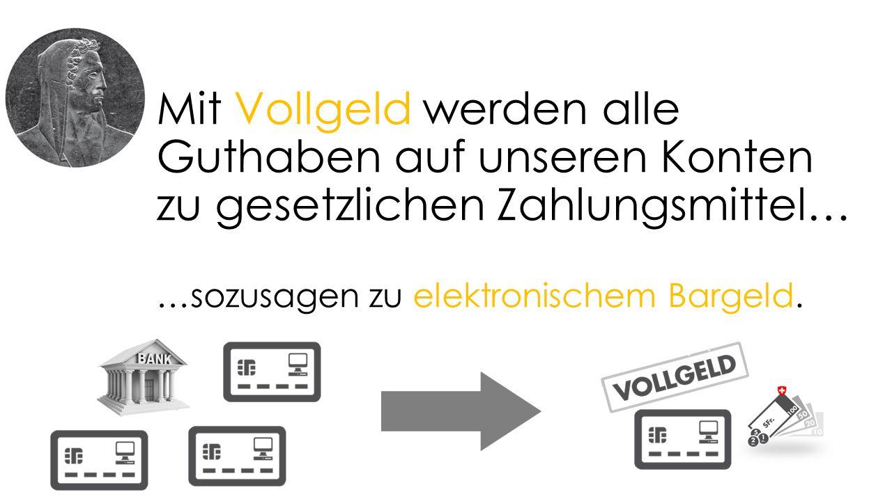 Mit Vollgeld werden alle Guthaben auf unseren Konten zu gesetzlichen Zahlungsmittel… …sozusagen zu elektronischem Bargeld.