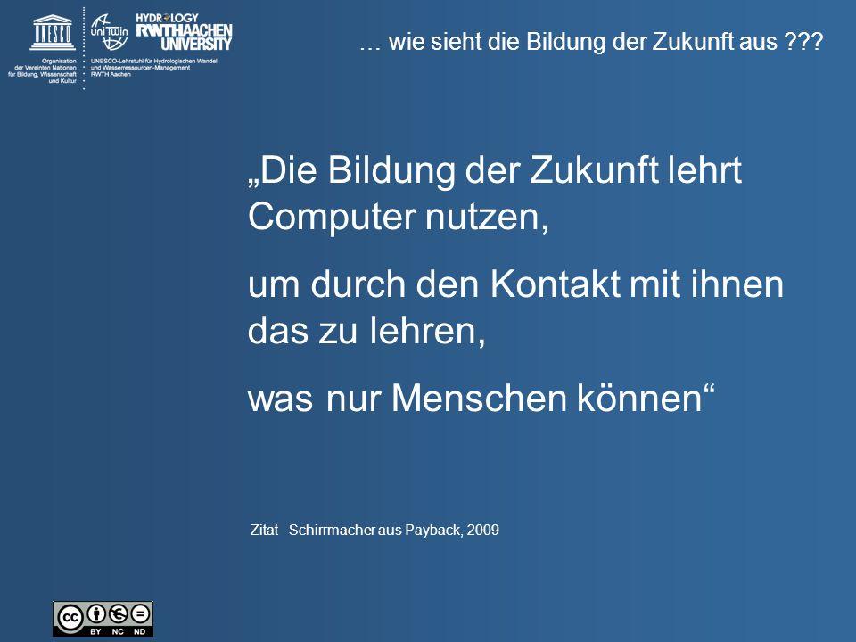 """… wie sieht die Bildung der Zukunft aus ??? ZitatSchirrmacher aus Payback, 2009 """"Die Bildung der Zukunft lehrt Computer nutzen, um durch den Kontakt m"""