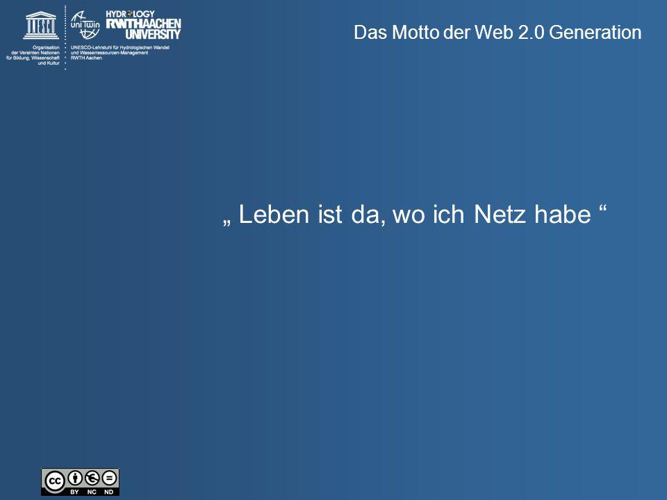 """Das Motto der Web 2.0 Generation """" Leben ist da, wo ich Netz habe """""""