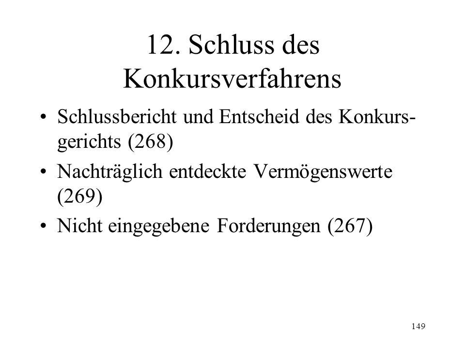 148 11. Summarisches Verfahren Voraussetzungen (231 I) Anordnung Spezielle Verfahrensvorschriften (231 III): –Keine Gläubigerversammlungen (Ziff. 1) –
